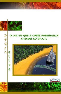 O Dia em Que a Corte Portuguesa Chegou ao Brasil
